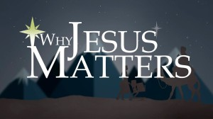 why Jesus matters